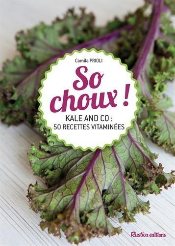 So choux ! : Kale and co : 30 recettes haute vitalité par Camila Prioli