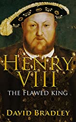 Henry VIII: The Flawed King | The Life and Legacy of Henry VIII (English Edition)