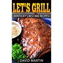 Let's Grill! Kentucky's Best BBQ Recipes (Let's Grill! Book 7) (English Edition)
