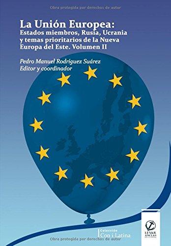 La Unión Europea: Estados miembros, Rusia, Ucrania y temas prioritarios de la Nueva Europa del Este.: Volumen II. (Con i Latina) por Dr. Pedro Manuel Rodríguez Suárez