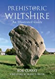 Prehistoric Wiltshire: An Illustrated Guide