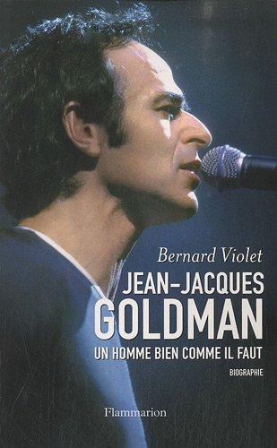 Jean-Jacques Goldman : L'homme bien comme il faut par Bernard Violet