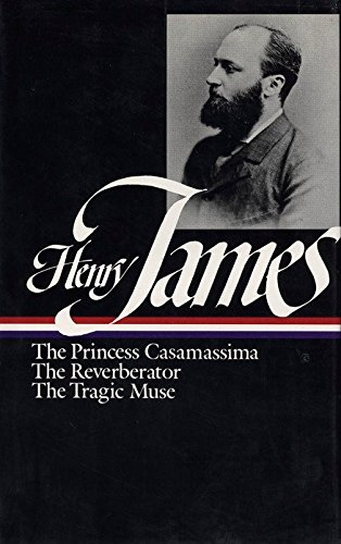 Henry James: Novels 1886-1890 (LOA #43): The Princess Casamassima / The Reverberator / The Tragic Muse (Library of America Complete Novels of Henry James, Band 3)