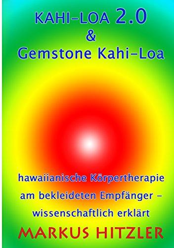 Kahi-Loa 2.0 & Gemstone Kahi-Loa: Hawaiianische Körpertherapie am bekleideten Empfänger - wissenschaftlich erklärt