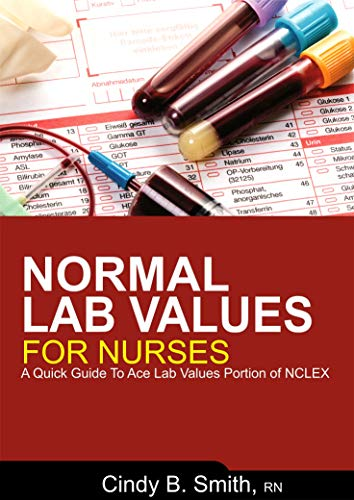 Normal Lab Values for Nurses: A Quick Guide to Ace Lab Value Portion of NCLEX (English Edition) (Nursing Cards Drug)