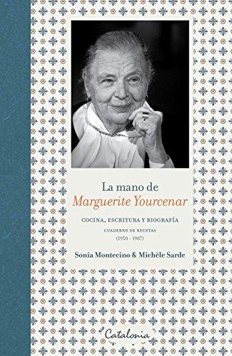 La mano de Marguerite Yourcenar. Cocina, escritura y biografía.