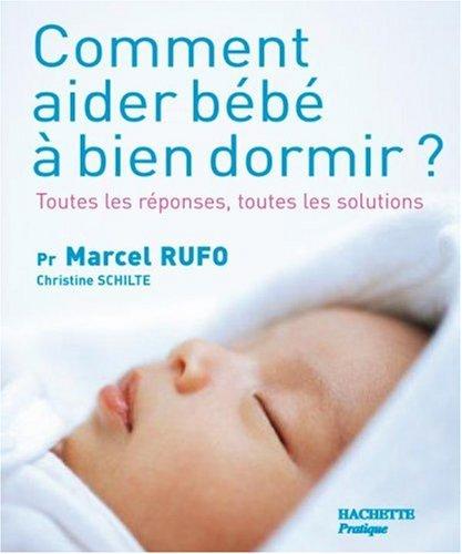 Comment aider bébé à bien dormir ? : Toutes les réponses, toutes les solutions