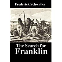 The Search for Franklin:  A Narrative of the American Expedition Under Lieutenant Schwatka, 1878 to 1880 (English Edition)