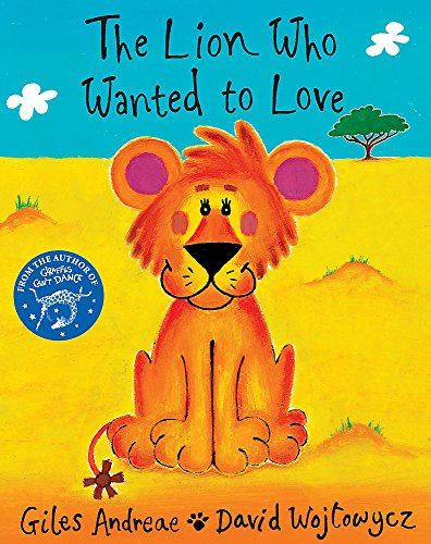 The Lion Who Wanted To Love (Orchard Picturebooks) por Giles Andreae