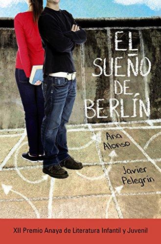 El sueño de Berlín (Literatura Juvenil (A Partir De 12 Años) - Premio Anaya (Juvenil)) (Spanish Edition)