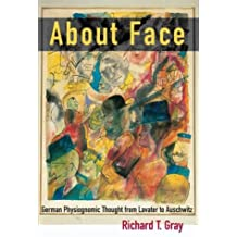 About Face: German Physiognomic Thought from Lavater to Auschwitz (Kritik: German Literary Theory and Cultural Studies)