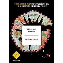 Le linee rosse: Uomini, confini, imperi: le carte geografiche che raccontano il mondo in cui viviamo (Italian Edition)