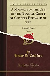 A Manual for the Use of the General Court of Chapter Prepared of the: Revised Laws, Vol. 1918 (Classic Reprint)