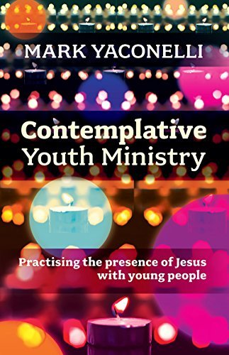 Contemplative Youth Ministry: Practising the presence of Jesus with young people by Mark Yaconelli (June 23, 2014) Paperback