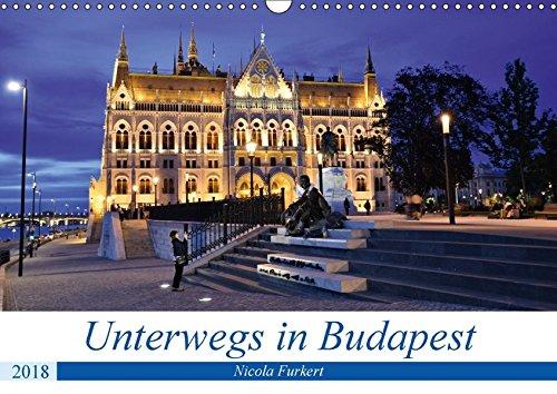 Unterwegs in Budapest (Wandkalender 2018 DIN A3 quer): Entdecken Sie die abwechslungsreiche Stadt an der Donau. Fotografien von Nicola Furkert ... [Kalender] [Mar 29, 2017] Furkert, Nicola