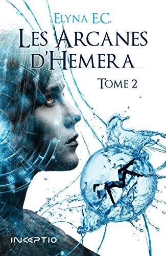Les Arcanes d'Hemera: Tome 2 par Elyna E.C.