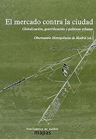 EL MERCADO CONTRA LA CIUDAD: GLOBALIZACIÓN, GENTRIFICACIÓN Y POLÍTICAS URBANAS par LOIC WACQUANT