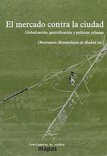 EL MERCADO CONTRA LA CIUDAD: GLOBALIZACIÓN, GENTRIFICACIÓN Y POLÍTICAS URBANAS (MAPAS)