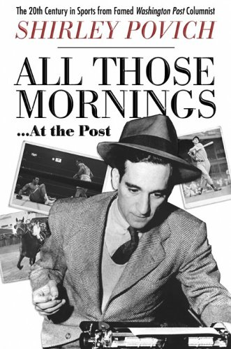 """All Those Mornings... at the Post: The 20th Century in Sports from Famed """"Washington Post"""" Columnist Shirley Povich"""