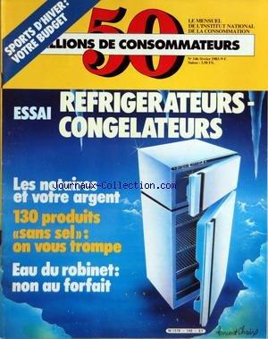 50 MILLIONS DE CONSOMMATEURS [No 146] du 01/02/1983 - SPORT D'HIVER - REFRIGERATEURS- CONGELATEURS - LES NOTAIRES ET VOTRE ARGENT - 130 PRODUITS SANS SEL - ON VOUS TROMPE - EAU DU ROBINET - NON AU FORFAIT
