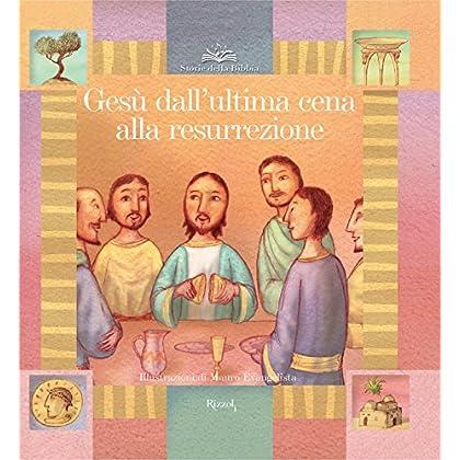 Gesù Dall'ultima Cena Alla Resurrezione