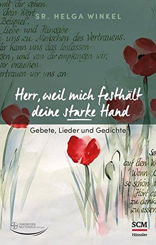 Herr, weil mich festhält deine starke Hand: Gebete, Lieder und Gedichte