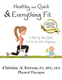 Healthy and Quick & Everything Fit: A Step-by-Step Guide to Exercise After Pregnancy
