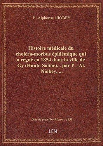 Histoire médicale ducholéra-morbusépidémique qui arégnéen1854 dans lavilledeGy(Haute-Saône)