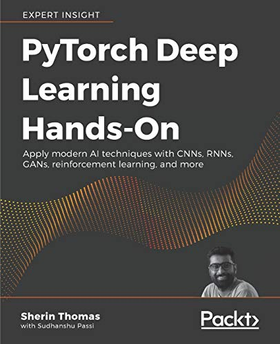 PyTorch Deep Learning Hands-On: Apply modern AI techniques with CNNs, RNNs, GANs, reinforcement learning, and more