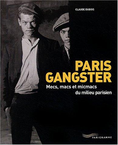 Paris Gangster : Mecs, macs et micmacs du milieu parisien par Claude Dubois