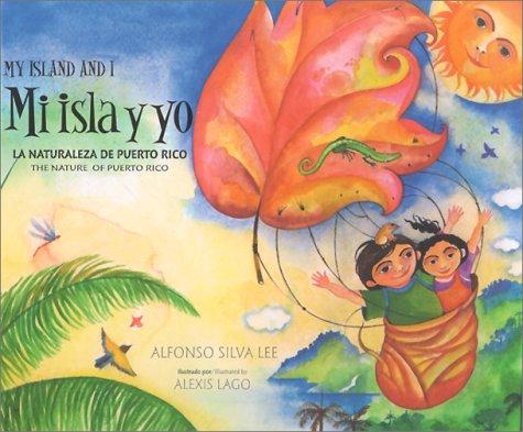 Mi Isla Y Yo/My Island and I: LA Naturaleza De Puerto Rico/the Nature of Puerto Rico por Alfonso Silva Lee