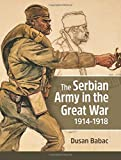 The Serbian Army in the Great War, 1914-1918