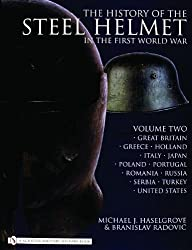 History of the Steel Helmet in the First World War : Vol 2: Great Britain, Greece, Holland, Italy, Japan, Poland, Portugal, Romania, Russia, Serbia, ... Russia, Serbia, Turkey, United States