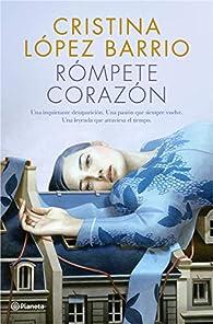 Rómpete, corazón par Cristina López Barrio