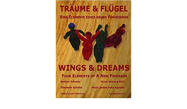 Wings & Dreams: 4 Elements of A New Feminism (German Edition)