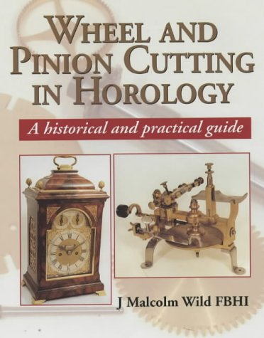 Wheel and Pinion Cutting in Horology: A Historical and Practical Guide por J.Malcolm Wild