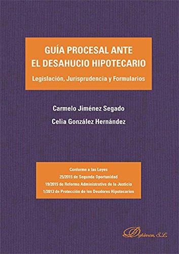 Guía procesal ante el desahucio hipotecario. Legislación, Jurisprudencia y Formularios