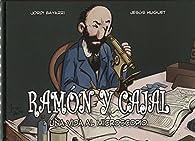 Ramón y Cajal, una vida al microscopio par  Jordi Bayarri Dolz