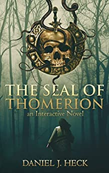 The Seal of Thomerion: An Interactive Novel by [Heck, Daniel]