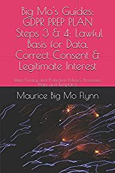 Big Mo's Guides: GDPR PREP PLAN - Steps 3 & 4: Lawful Basis for Data, Correct Consent & Legitimate Interest: Data Privacy and Protection Policies. Templates (Big Mo's 12 Steps To GDPR Prep)