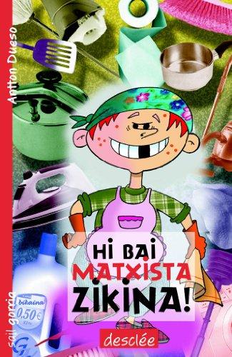 Hi bai matxista zikina! (Basque Edition) por Antton Dueso Alarcón
