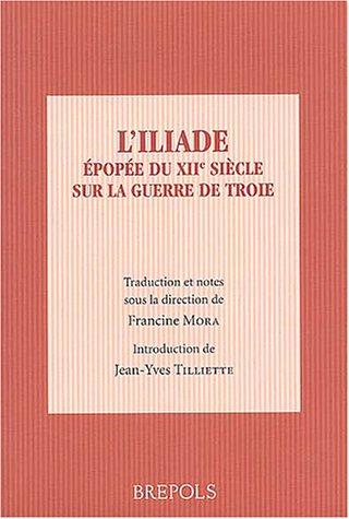 L'Iliade : Epopée du XIIe siècle sur la guerre de Troie