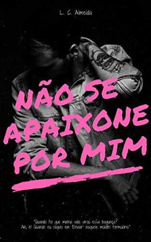 Não Se Apaixone Por Mim (Portuguese Edition) eBook: Almeida, L. C. ...