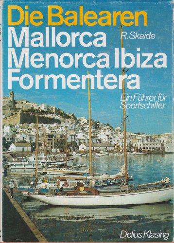 Die Balearen. Mallorca, Menorca, Ibiza, Formentera. Ein Führer für Sportschiffer