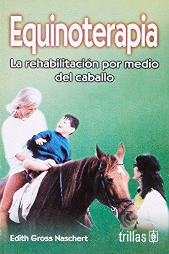 Descargar Libro Equinoterapia/ Equinotherapy: La Rehabilitacion Por Medio Del Caballo de Edith Gross Naschert