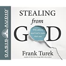 Stealing From God: Why Atheists Need God to Make Their Case by Frank Turek (2015-01-01)