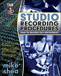 [Studio Recording Procedures: Tools, Tracks and Tips for Recording Any Instrument] (By: M. A. Shea) [published: April, 2005]