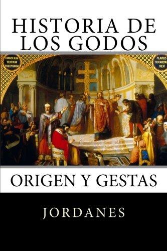 Historia de los Godos: Origen y gestas de los godos por Jordanes