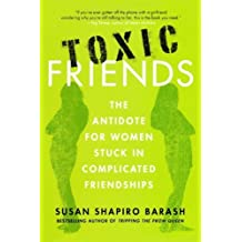Toxic Friends: The Antidote for Women Stuck in Complicated Friendships by Susan Shapiro Barash (2010-09-14)