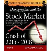 Demographics and the Stock Market Crash of 2015 - 2018: Baby Boomer Retirement and How to Survive the Stock Market Crash and The Coming Economic Depression ... World Demographics Series) (English Edition)